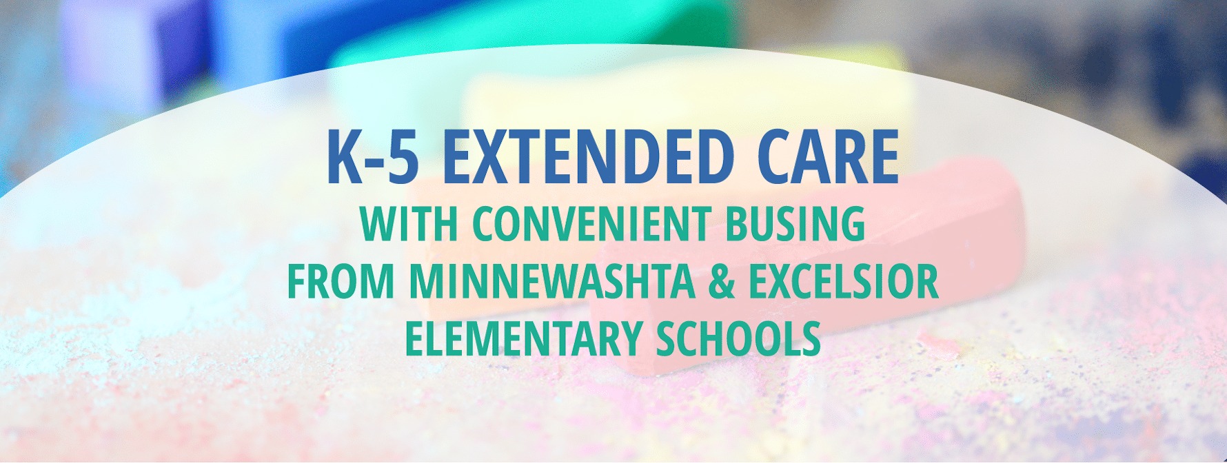 K-5 Extended Care, with convenient busing from Minnewashta & Excelsior elementary schools