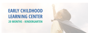 Text: Early Childhood Learning Center, 20 months-Kindergarten. Image: A child in a superhero costume.