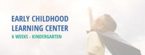 Early Childhood Learning Center, 6 weeks - kindergarten