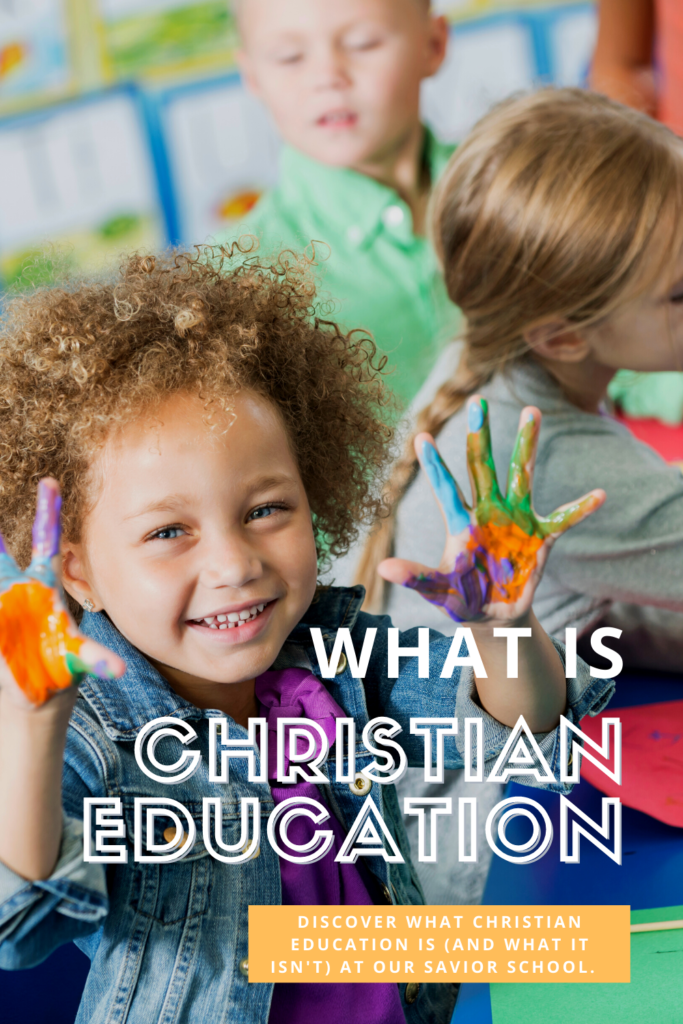 What is Christian Education? Discover what Christian Education is (and what it isn't) at Our Savior School.