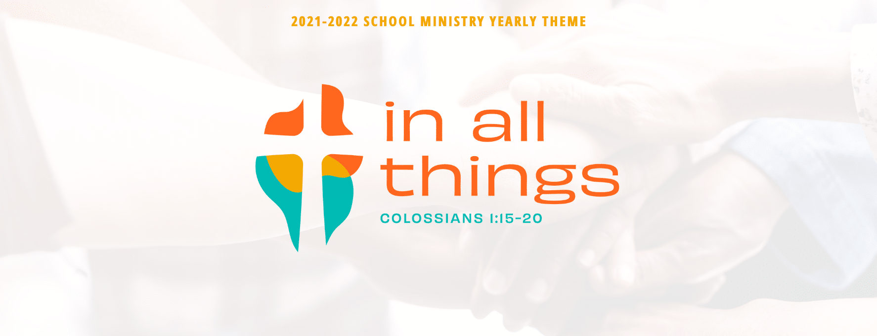 2021-2022 School Ministry Yearly Theme: In All Things - Colossians 1:15-20